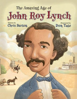 The Amazing Age of John Roy Lynch  -     By: Chris Barton, Don Tate