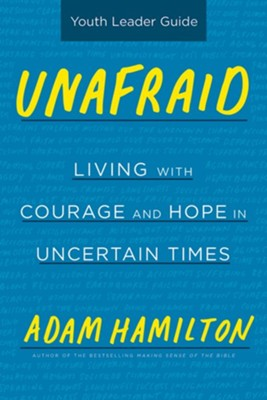Unafraid: Living with Courage and Hope, Youth Leader Guide  -     By: Adam Hamilton