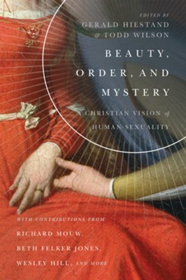 Beauty, Order, and Mystery: A Christian Vision of Human Sexuality  -     By: Todd Wilson, Gerald L. Hiestand