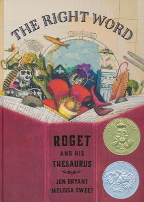 The Right Word: Roget and His Thesaurus  -     By: Jen Bryant     Illustrated By: Melissa Sweet