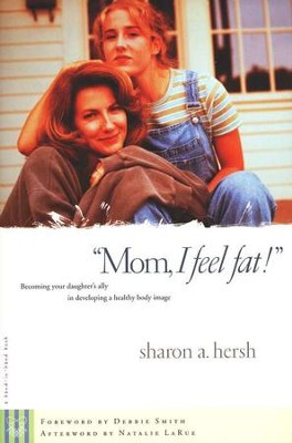 Mom, I Feel Fat: Becoming Your Daughter's Ally in Developing a Healthy Body Image - Slightly Imperfect  -     By: Sharon Hersh