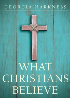 What Christians Believe [Georgia Harkness]   -     By: Georgia Harkness