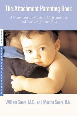 The Attachment Parenting Book: A Commonsense Guide to Understanding and Nurturing Your Baby - eBook  -     By: William Sears, Martha Sears