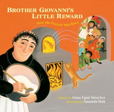Brother Giovanni's Little Reward: How the Pretzel Was Born  -     By: Anna Smucker     Illustrated By: Amanda Hall