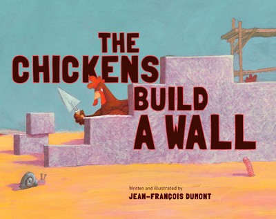 The Chickens Build a Wall  -     By: Jean-Francois Dumont
