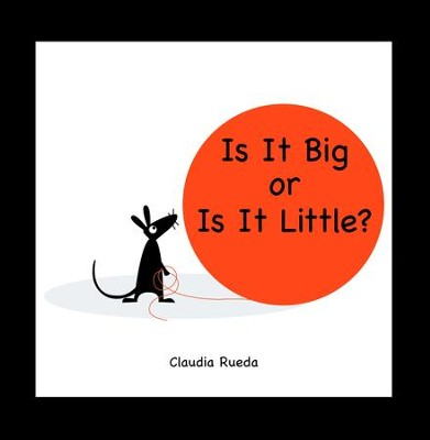 Is It Big or Is It Little?  -     By: Claudia Rueda