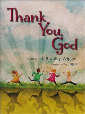 Thank You, God  -     By: J. Bradley Wigger     Illustrated By: Jago