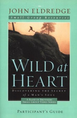 Wild at Heart: A Band of Brothers Small Group Participant's Guide  -     By: John Eldredge