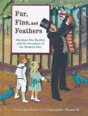 Furs, Fins, and Feathers: Abraham Dee Bartlett and the Invention of the Modern Zoo  -     By: Cassandre Maxwell