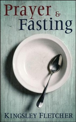 Prayer & Fasting   -     By: Kingsley Fletcher