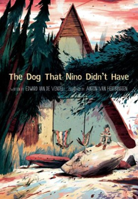 The Little Dog That Nino Didn't Have  -     By: Edward van de Vendel     Illustrated By: Anton van Hertbruggen
