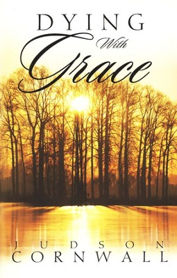 Dying With Grace              -     By: Judson Cornwall