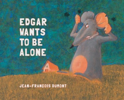 Edgar Wants to be Alone  -     By: Jean-Francois Dumont