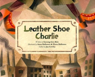 Leather Shoe Charlie  -     By: Kyeong- Kim     Illustrated By: Anna Balbusso, Elena Balbusso