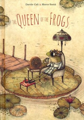 The Queen of the Frogs  -     By: Davide Cali     Illustrated By: Marco Soma