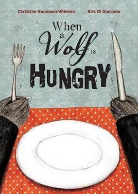 When a Wolf Is Hungry  -     By: Christine Naumann-Villemin     Illustrated By: Kris Di Giacomo