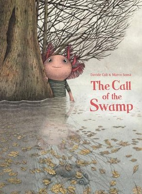 The Call of the Swamp  -     By: Davide Cali     Illustrated By: Marco Soma