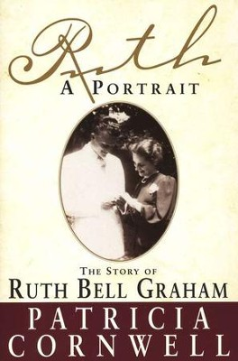 Ruth: A Portrait, The Story of Ruth Bell Graham   -     By: Patricia Cornwell