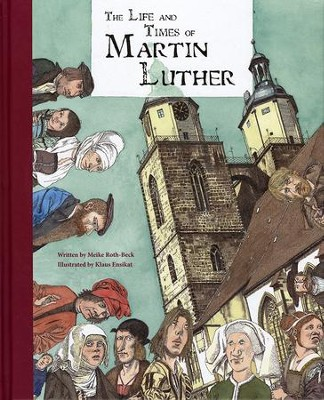 The Life and Times of Martin Luther  -     By: Meike Roth-Beck     Illustrated By: Klaus Ensikat
