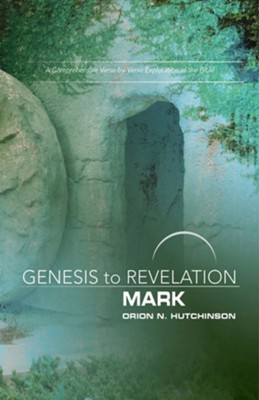 Genesis to Revelation: A Comprehensive Verse-By-Verse Exploration of the Bible - Mark, Participant Book  -     By: Orion N. Hutchinson