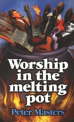 Worship in the Melting Pot   -     By: Peter Masters