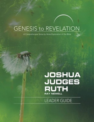 Genesis to Revelation: A Comprehensive Verse-by-Verse Exploration of the Bible - Joshua, Judges, Ruth, Leader Guide  -     By: Ray Newell