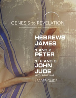 Hebrews, James, 1-2 Peter, 1,2,3 John, Jude - Leader Guide (Genesis to Revelation Series)  -     By: Keith Schoville