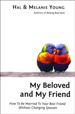 My Beloved and My Friend: How To Be Married To Your Best  Friend Without Changing Spouses  -     By: Hal Young, Melanie Young