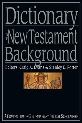 Dictionary of New Testament Background: A Compendium of Contemporary Biblical Scholarship - eBook  -     Edited By: Craig A. Evans, Stanley E. Porter     By: Craig A. Evans & Stanley E. Porter, eds.