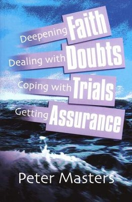 Faith, Doubts, Trials and Assurance   -     By: Peter Masters