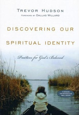 Discovering Our Spiritual Identity: Practices for God's Beloved - eBook  -     By: Trevor Hudson, Dallas Willard