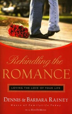 Rekindling the Romance  -     By: Dennis Rainey, Barbara Rainey, Bob DeMoss