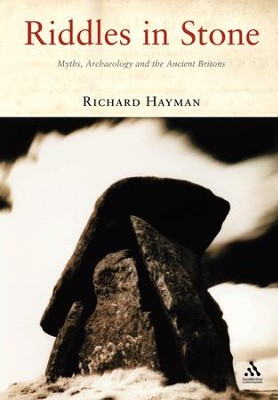 Riddles in Stone: Myths, Archaeology and the Ancient Britons  -     By: Richard Hayman
