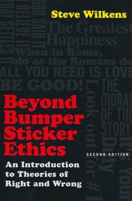 Beyond Bumper Sticker Ethics: An Introduction to Theories of Right and Wrong / Revised - eBook  -     By: Steve Wilkens