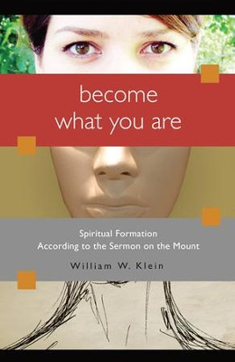 Become What You Are: Spiritual Formation According to the Sermon on the Mount  -     By: William W. Klein