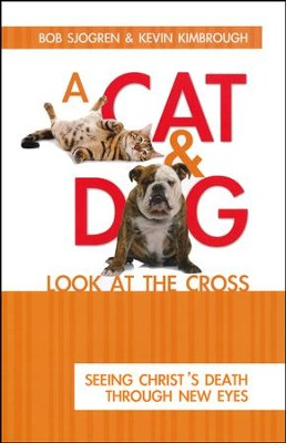 A Cat & Dog Look at the Cross: Seeing Christ's Death Through New Eyes  -     By: Bob Sjogren, Kevin Kimbrough