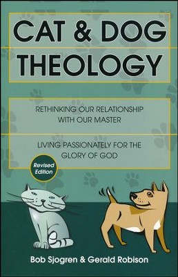 Cat & Dog Theology: Rethinking Our Relationship with Our Master  -     By: Bob Sjogren, Gerald Robison