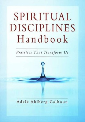 Spiritual Disciplines Handbook: Practices That Transform Us - eBook  -     By: Adele Ahlberg Calhoun