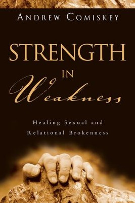Strength in Weakness: Healing Sexual and Relational Brokenness - eBook  -     By: Andrew J. Comiskey