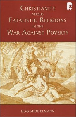 Christianity versus Fatalistic Religions in the War Against Poverty  -     By: Udo W. Middelmann