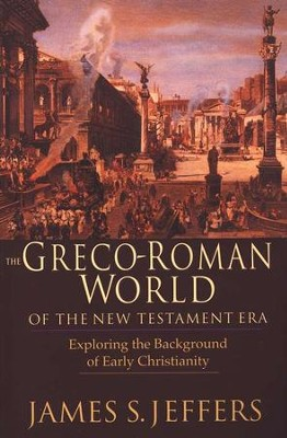 The Greco-Roman World of the New Testament Era: Exploring the Background of Early Christianity - eBook  -     By: James S. Jeffers