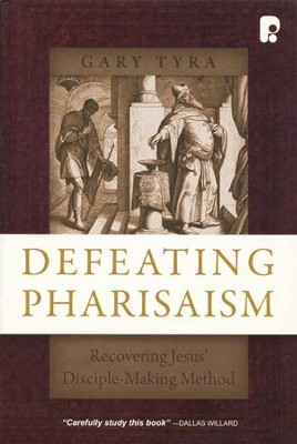 Defeating Pharisaism: Recovering Jesus' Disciple-Making Method  -     By: Gary Tyra