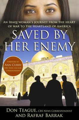 Saved by Her Enemy: An Iraqi woman's journey from the heart of war to the heartland of America - eBook  -     By: Don Teague, Rafraf Barrak