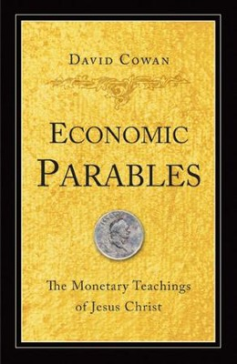 Economic Parables: The Monetary Teachings of Jesus Christ  -     By: David Cowan