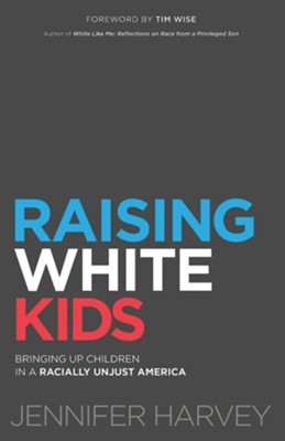 Raising White Kids: Bringing Up Children in a Racially Unjust America   -     By: Jennifer Harvey