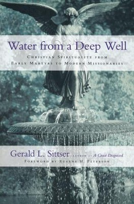 Water from a Deep Well: Christian Spirituality from Early Martyrs to Modern Missionaries - eBook  -     By: Gerald L. Sittser