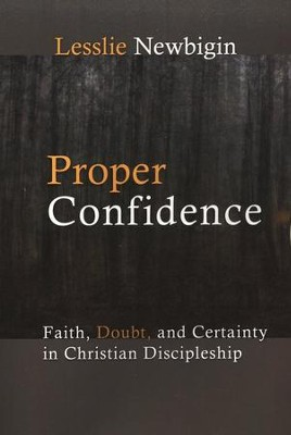 Proper Confidence: Faith, Doubt & Certainty in Christian Discipleship  -     By: Lesslie Newbigin