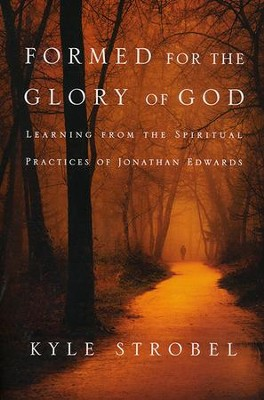 Formed for the Glory of God: Learning from the Spiritual Practices of Jonathan Edwards  -     By: Kyle Strobel