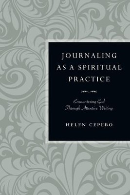 Journaling as a Spiritual Practice: Encountering God Through Attentive Writing - eBook  -     By: Helen Cepero