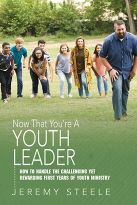 Now That You're A Youth Leader: Thriving in the Early Years of Youth Ministry  -     By: Jeremy Steele